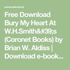 Free Download Bury My Heart At W.H.Smith's (Coronet Books) by Brian W. Aldiss | Download e-books for free