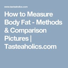 How to Measure Body Fat - Methods & Comparison Pictures | Tasteaholics.com
