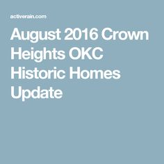August 2016 Crown Heights OKC Historic Homes Update
