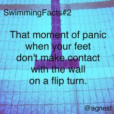 So true today at swim.....dang it how did that wall move!!!!!<<this is so me, I'm a beginning swimmer, and my flip turns are awful