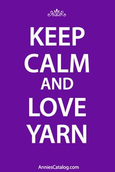 Keep calm and love yarn! Browse new patterns, yarn and more at www.AnniesCatalog.com.