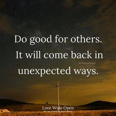 """""""Do good for others. It will come back in unexpected ways."""" 