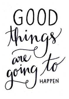Affirm yourself. Good things are coming your way!