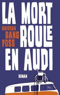 """Le nouveau phénomène burlesque scandinave, """"une gourmandise pour misanthropes"""" : """"La Mort roule en Audi"""" de Kristian Bang Foss"""