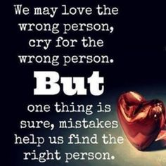 Mistakes help us find the right person love love quotes quotes quote cry mistakes girl quotes sweet quotes