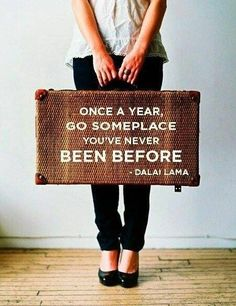 Once a year, go someplace you've never been before. - Dalai Lama The quote which encourages me to visit new places.