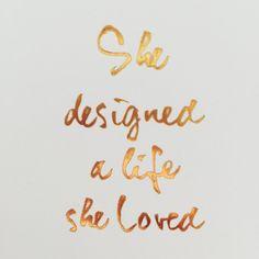 """She designed a life she loved."""