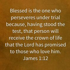 Blessed is the one who perseveres under trial because, having stood the test, that person will receive the crown of life that the Lord has promised to those who love him. Bible Verse Pictures, Scripture Verses, Bible Verses Quotes, Bible Scriptures, Faith Quotes, Wisdom Quotes, Motivational Verses, Inspirational Bible Quotes, Biblical Quotes