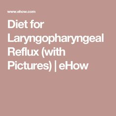 Diet for Laryngopharyngeal Reflux (with Pictures)   eHow