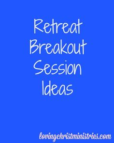 Christian Women's Retreat Breakout Session Resources - Find ideas for breakout sessions for your Christian women's retreats.