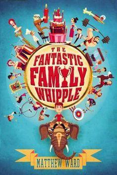 Children's Fiction  The Fantastic Family Whipple by Matthew Ward, Razorbill August 2013