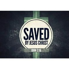 Saved by Jesus Christ
