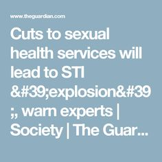 Cuts to sexual health services will lead to STI 'explosion', warn experts | Society | The Guardian