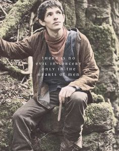 There is no evil in sorcery; only in the hearts of men. | Merlin