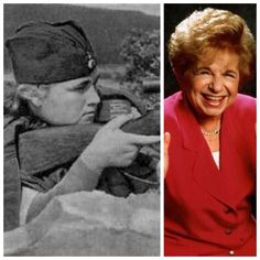 Ruth Westheimer-After her family was taken by the Nazis and disappeared in 1941, she fled to British Palestine. The Israeli Army trained her as a sniper. She was injured and had to learn to walk again. (Author/TV Host)