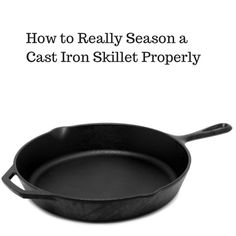 How to Really Season a Cast Iron Skillet Correctly.  http://twokitchenjunkies.com/really-season-cast-iron-skillet-properly/