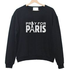 Pray for Paris Sweatshirt  #shirt #sweatshirt #crewneck #funny shirt #graphic shirt #tops #tees #unisex clothing
