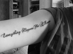 great tattoo idea...a little reminder that....Everything happens for a reason...Totally believe in this....