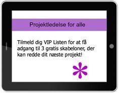 Tilmeld dig VIP Listen for at få adgang til 3 strategier og skabeloner, der kan redde dit næste projekt