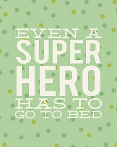 sweet quote for a kids room...even a super hero has to go to bed...