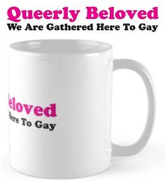 What's not to love about this little pun? Perfect for Pride, where we certainly do gather to be gay – in every sense of the word! See the full collection for this design here: http://www.redbubble.com/people/t-out/works/22027426-queerly-beloved-we-are-gathered-here-to-gay