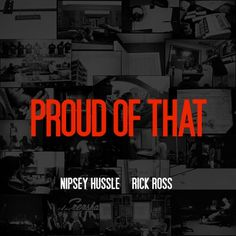 Nipsey Hussle – Proud Of That ft. Rick Ross