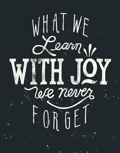 """Day 511 """"What We Learn With Joy We Never Forget"""" by Matt Chinworth (follow his tumblr TypeSWAMP where he creates a new design every single d..."""
