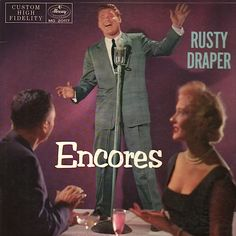 """""""Encores"""" (1957, Mercury) by Rusty Draper.  His second LP.  (See: http://www.youtube.com/watch?v=YgvQiBjVS-s)"""