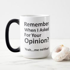 Remember When I Asked For Your Opinion? Mug
