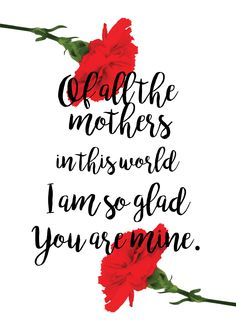 of all the mothers in this world, i am so glad you are mine mother's day poster and card free printable. All you have to do is to download and print. If you want a hires copy, email us at marygrace@paperlanternstore.com