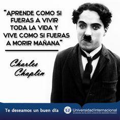 """""""Aprende como si fueras a vivir toda la vida y vive como si fueras a morir mañana"""" - Charles Chaplin"""