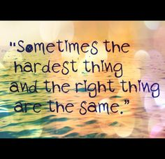 Sometimes the hardest thing and the right thing are the same. ♥ ♥ Words To Live By?what are the words that The Words, Cool Words, Quotable Quotes, Motivational Quotes, Funny Quotes, Inspirational Quotes, Random Quotes, Motivational Wallpaper, Life Quotes Love
