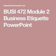 BUSI 472 Module 2 Business Etiquette PowerPoint