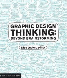 Graphic Design Thinking: Beyond Brainstorming (Renowned Designer Ellen Lupton Provides New Techniques for Creative Thinking About Design Process with Examples and Case Studies) (Design Briefs), a book by Ellen Lupton, Jennifer Cole Phillips Graphic Design Books, Freelance Graphic Design, Book Design, Map Design, Design Ideas, Design Thinking Process, Design Process, Case Study Design, Paula Scher