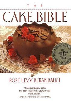 The Cake Bible - Rose Levy Beranbaum