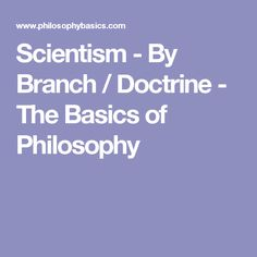 Scientism - By Branch / Doctrine - The Basics of Philosophy