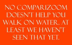 Comparizoom is great reason number 73 on Tuesday, July 22, 2014 --- No Comparizoom doesn't help you walk on water. At least we haven't seen THAT yet