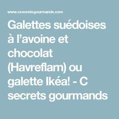 Galettes suédoises à l'avoine et chocolat (Havreflarn) ou galette Ikéa! - C secrets gourmands