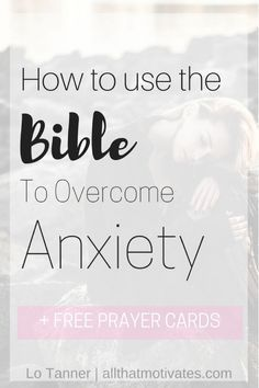 Free Prayer Cards to help you overcome anxiety + How I Use the Bible to overcome anxiety, depression, fear, and strongholds alike. http://www.allthatmotivates.com/overcome-anxiety