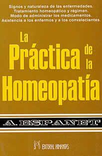 La práctica de la Homeopatía de A. Espanet editado por Humanitas.La medicina es el arte de curar y no de razonar. Cada página de este libro atestigua que es así como nosotros comprendemos su misión. Signos y naturaleza de la enfermedades. Tratamiento homeopático y régimen. Modo de administrar los medicamentos. Asistencia a los enfermos y a los convalecientes.