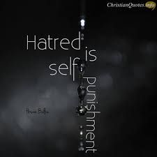 Hatred is self-punishment, something Hamlet realized after it was too late to turn back from his hateful path to revenge.
