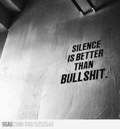 Silence is better than Bullshit! - Silence is better than Bullshit! Silence is better than Bullshit! Great Quotes, Quotes To Live By, Inspirational Quotes, Words Quotes, Me Quotes, Sayings, Bullshit Quotes, Silence Quotes, Truth Quotes