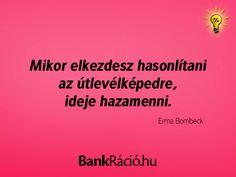 Mikor elkezdesz hasonlítani az útlevélképedre, ideje hazamenni. - Erma Bombeck, www.bankracio.hu idézet