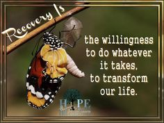 Recovery is being willing to do whatever it takes to transform your life. Poster courtesy of Hope in Recovery through Love, Light & Laughter