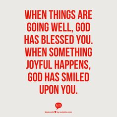 When things are going well, God has blessed you. When something joyful happens, God has smiled upon you.