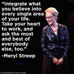 "Meryl Streep's advice on authenticity to the Vassar College graduating class of 1983: ""Integrate what you believe into every single area of your life. Take your heart to work, and ask the most and best of everybody else, too."""
