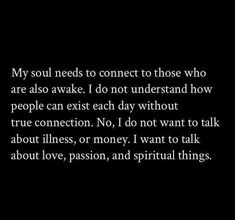 My soul needs to connect to those who are also awake.