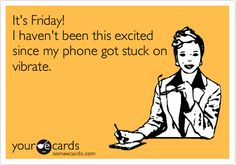 It's Friday! I haven't been this excited since my phone got stuck on vibrate. #funny #temptationsdirect