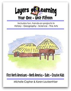 Layers of Learning Unit 1-15 includes history of the first North Americans, North American geography, salts in science, and creative kids for art.