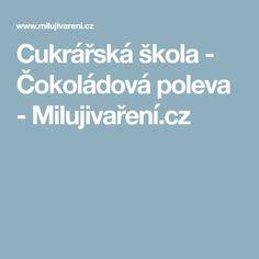 Cukrářská škola - Čokoládová poleva - Milujivaření.cz